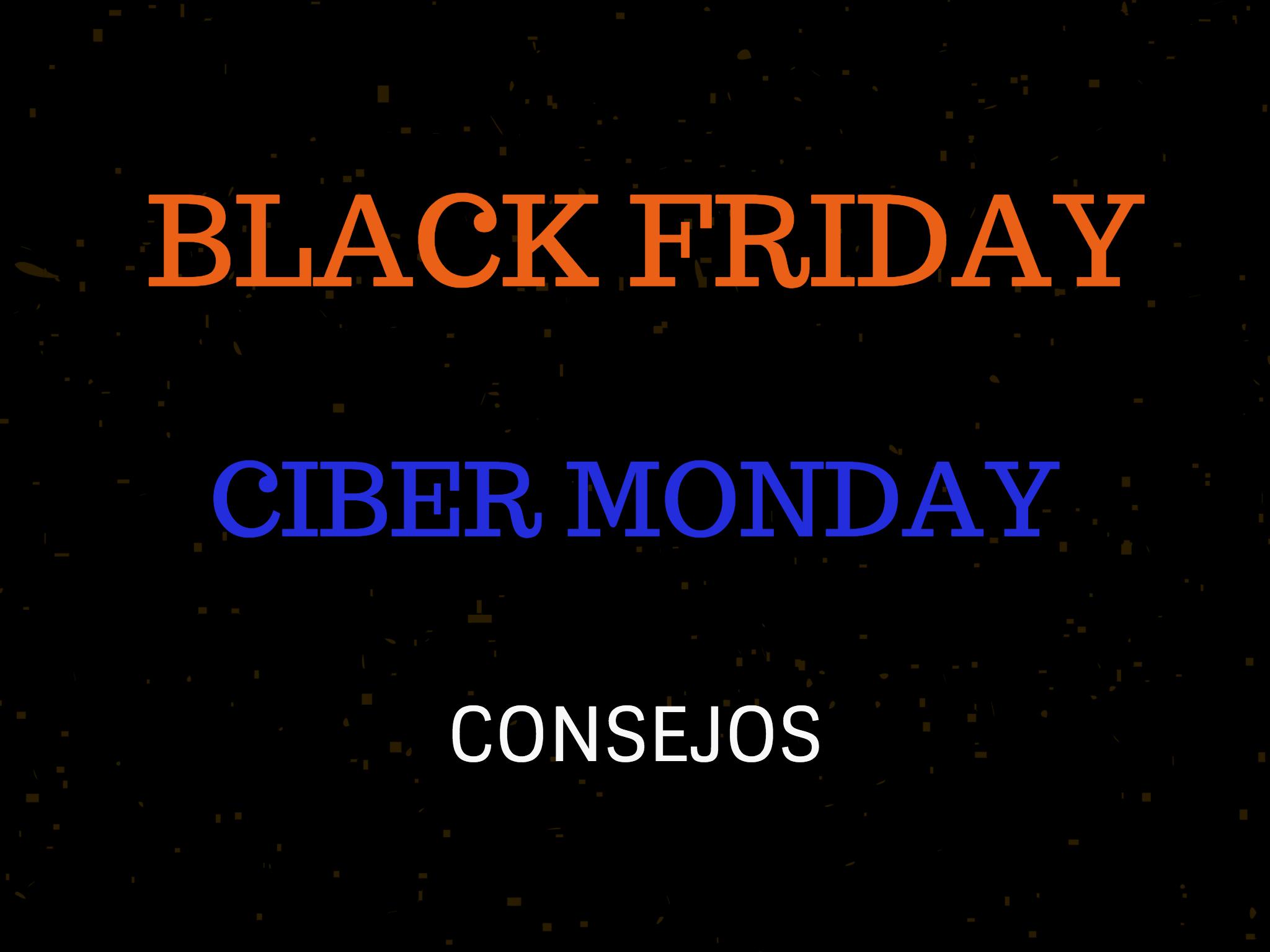 Black Friday y Ciber Monday: Consejos